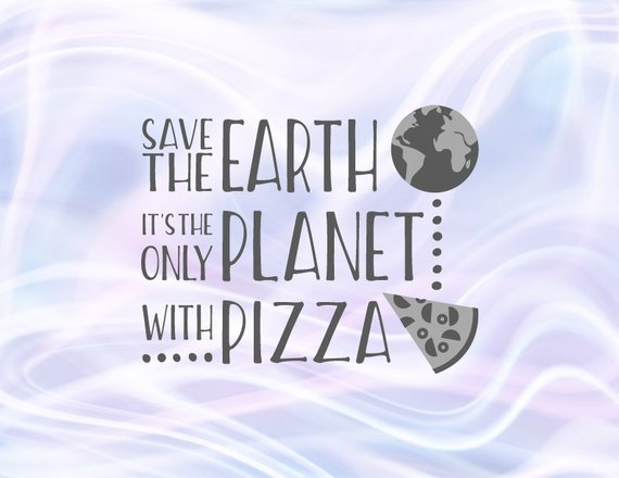 Pizza Shirt SVG Files for Cricut Saying Save the Earth Only Planet Funny Quote Print