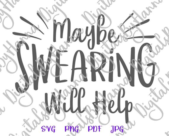 Sarcastic SVG Files for Cricut Maybe Swearing Will Help SVG Funny Quote Tee Mug Office Print