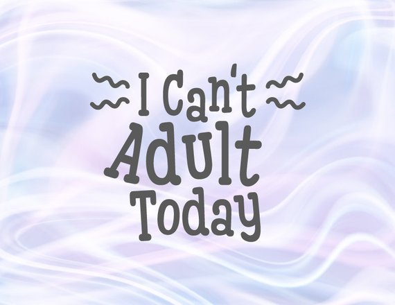 Sarcastic SVG Files for Cricut Saying I Cant Adult Today Funny Quote tShirt Word Print