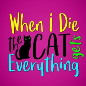 Sarcastic SVG When I Die My Cat Gets Everything Funny Quote Pet Lover t-Shirt Print