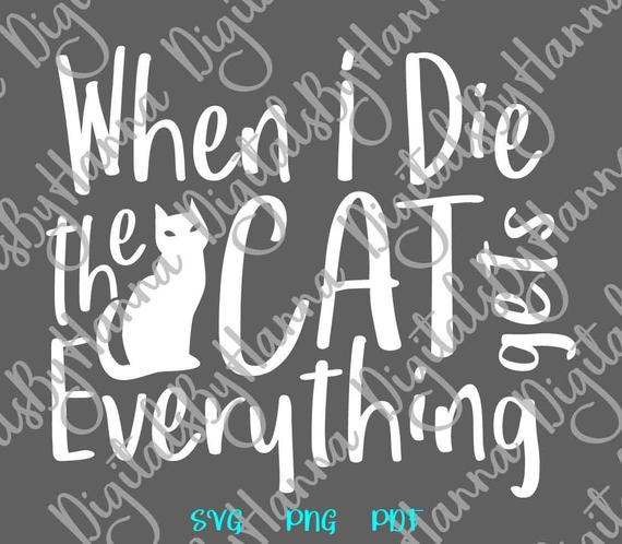 Sarcastic SVG Files for Cricut Saying When I Die My Cat Gets Everything Pet Lover tShirt Cut Use