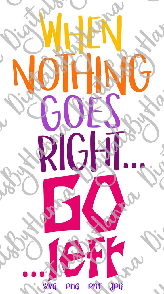Sarcastic SVG Files for Cricut Saying When Nothing Goes Right Go Left Encouraging t-Shirt Word Print