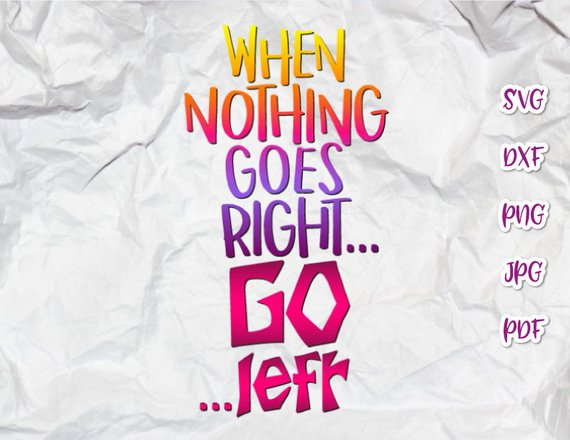 Sarcastic SVG When Nothing Goes Right Go Left Funny Quote Encouraging Print Cut Use