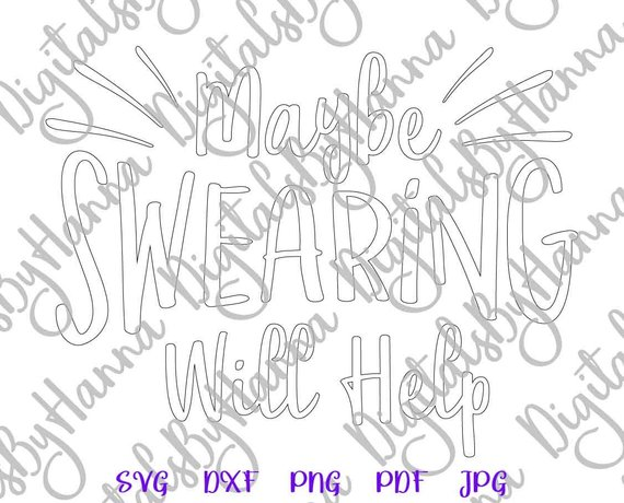 Sarcastic SVG Maybe Swearing Will Help Sign Word Print Silhouette Cut