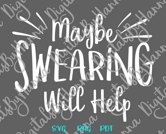Sarcastic SVG Saying Maybe Swearing Will Help Funny Quote Sign t-Shirt Mug Print Cut