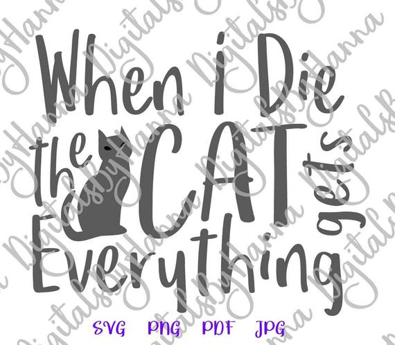 Sarcastic SVG Saying When I Die My Cat Gets Everything Funny Quote Sign Pet Lover