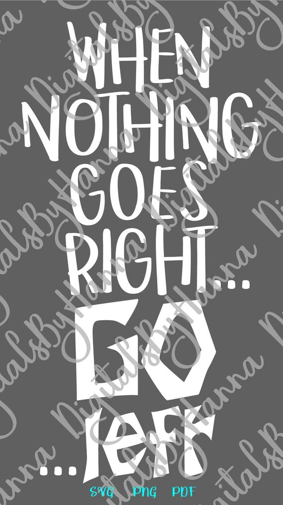 Sarcastic SVG Saying When Nothing Goes Right Go Left Funny Quote Sign t-Shirt Print