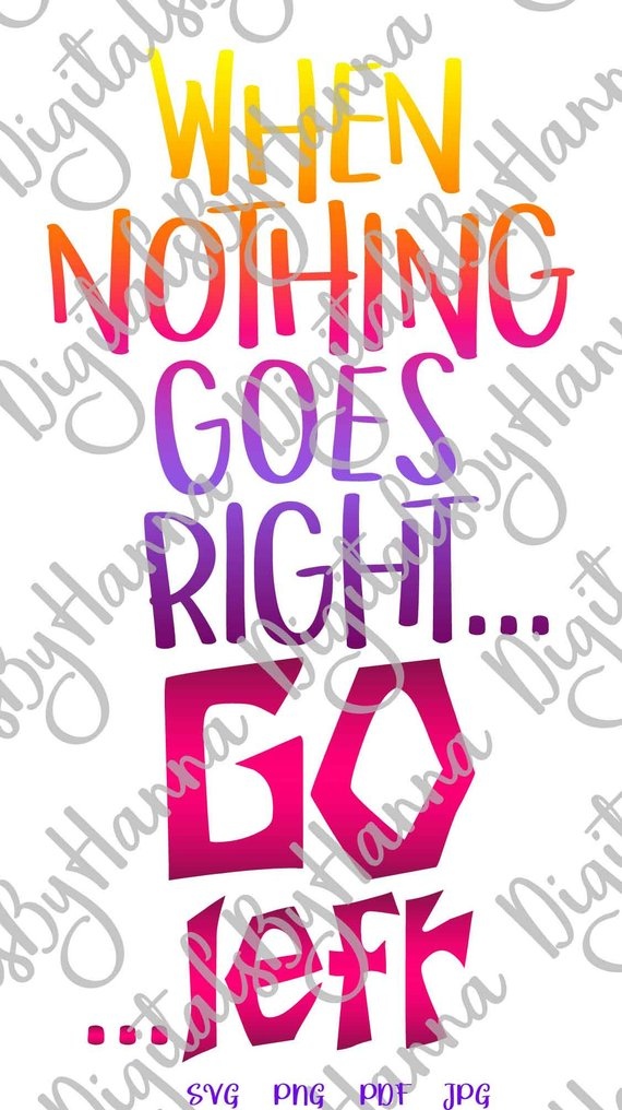 Sarcastic SVG Saying When Nothing Goes Right Go Left Quote Sign Encouraging tShirt Tee Print