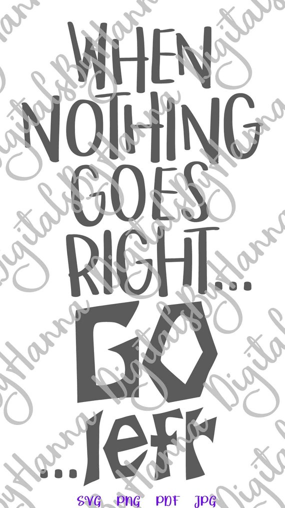 Sarcastic SVG When Nothing Goes Right Go Left Sign Encouraging tShirt Word Print Cut