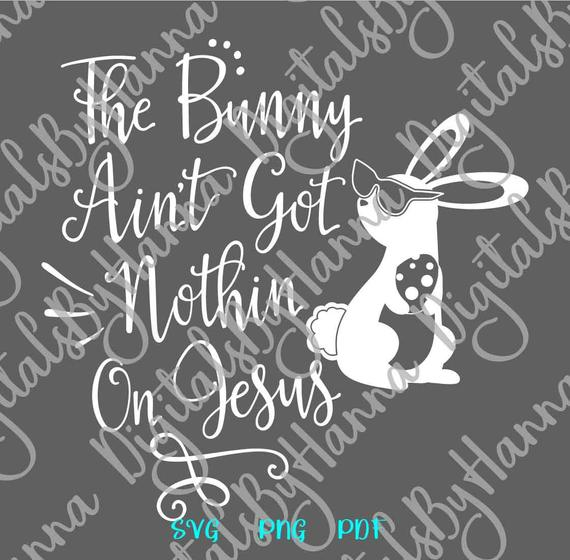 Saying Bunny Ain't Got Nothing on Jesus SVG Christian t-Shirt Word Sign Print Cut