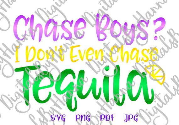 Tequila SVG Chase Boys I Don't Even Chase Tequila Funny Quote Fiesta Drinking Print