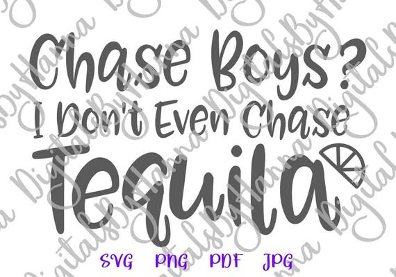 Tequila SVG Chase Boys I Don't Even Quote Fiesta Drinking Word Print Cut