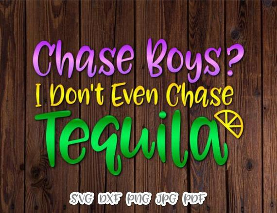 Chase Boys I Don't Even Chase Tequila Funny Quote Fiesta Drinking Alcohol Clipart