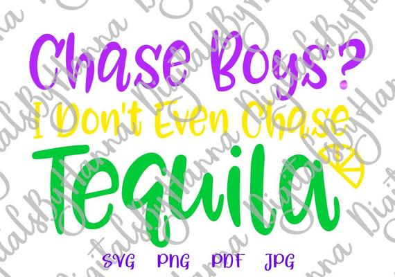 Tequila SVG Files for Cricut Chase Boys I Don't Even Funny Quote Fiesta Print