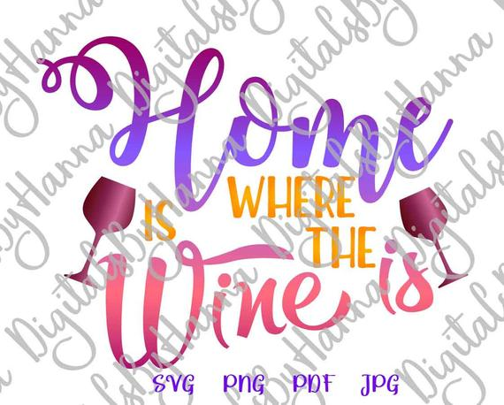 Wine Clipart SVG Home is Where Wine Funny Quote Drinking tShirt Alcohol Lettering