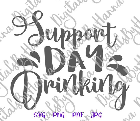 Wine Clipart SVG Support Day Drinking Funny Quote Alcohol Lover Gift Glass Design Print Cut