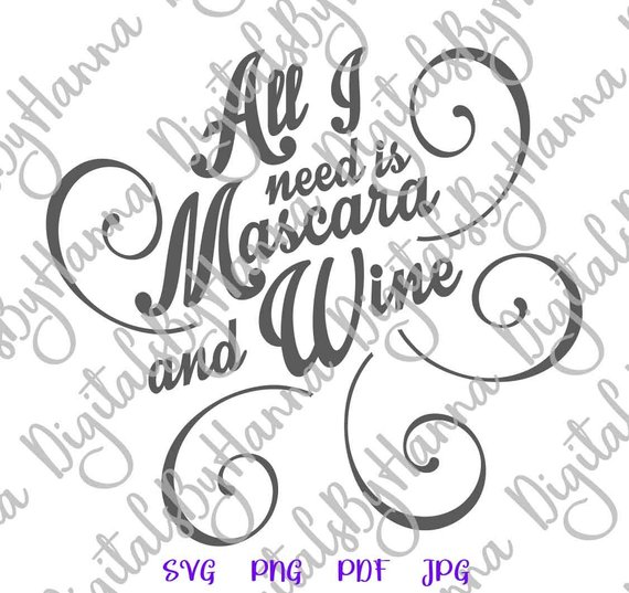 Wine SVG All I Need is Mascara and Wine Alcohol Lover Drinking Glass Clipart