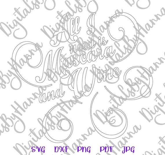 Wine SVG Files for Cricut All I Need is Mascara and Wine Word Print Silhouette Cut