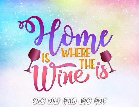 Wine SVG Files for Cricut Saying Home is Where Wine Funny Quote Drinking Print