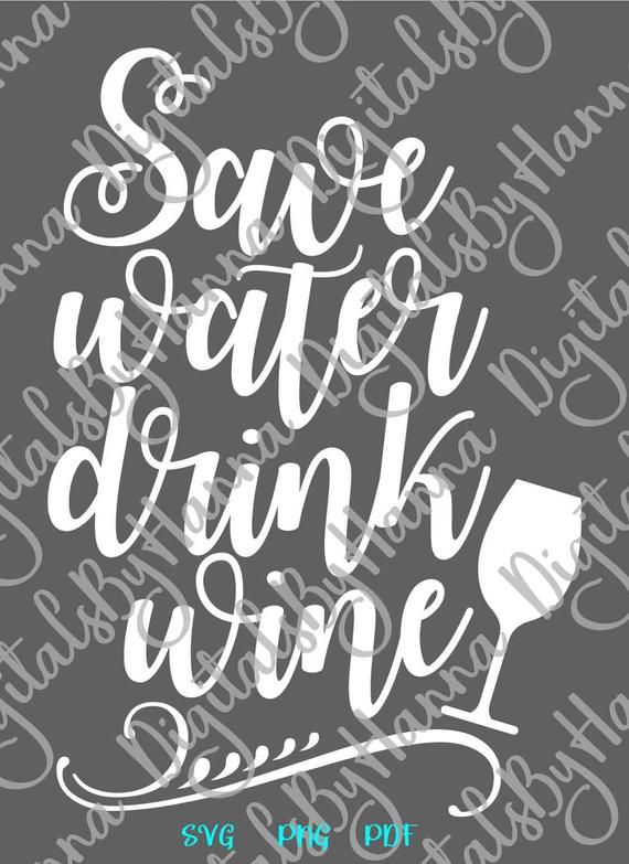 Wine SVG Files for Cricut Saying Save Water Drink Wine Quote Sign Alcohol Lover Glass Print