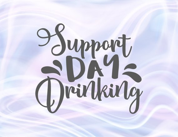 Wine SVG Support Day Drinking Funny Sign Alcohol Lover Gift Glass Design Print Cut
