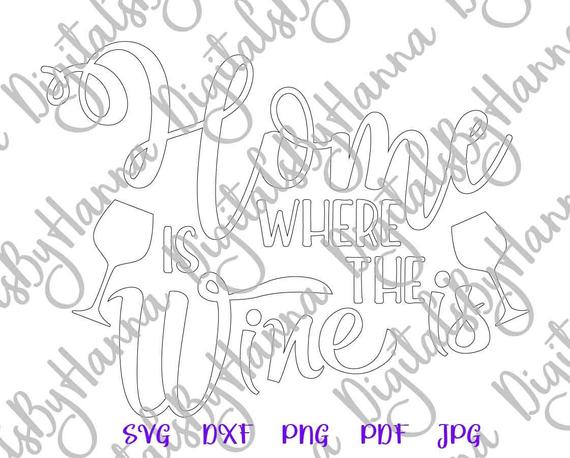Wine SVG Home is Where Wine Drinking Sign Alcohol Silhouette Cut Use