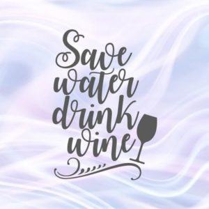 Save Water Drink Wine SVG Funny Quote Alcohol Lover Glass Word Print