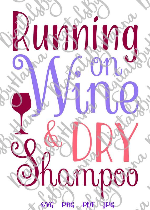 Alcohol SVG File for Cricut Saying Running on Wine and Dry Shampoo SVG Funny Quote Drink tShirt