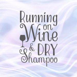 Alcohol SVG Running on Wine and Dry Shampoo Funny Quote Drink tShirt Sign Clipart