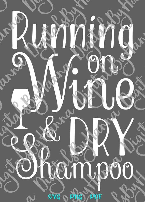 Alcohol SVG Running on Wine and Dry Shampoo Funny Quote Drink tShirt Sign Print Clipart