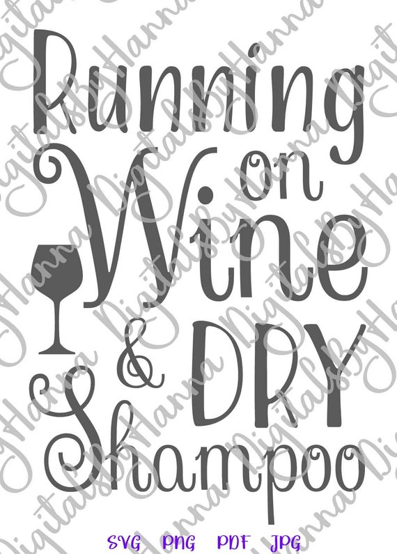 Alcohol SVG Saying Running on Wine and Dry Shampoo Funny Drink Word Clipart Laser Cut