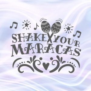 Cinco de Mayo SVG Shake Your Maracas Mexican Fiesta Clipart t-Shirt Word Sign Print