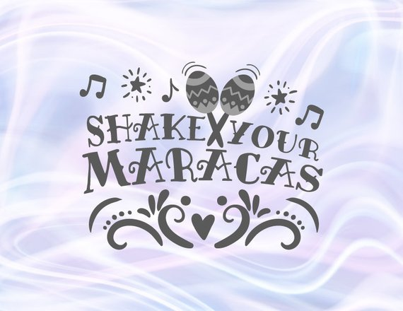 Cinco de Mayo SVG Shake Your Maracas Mexican Fiesta Clipart t-Shirt Word Sign Print