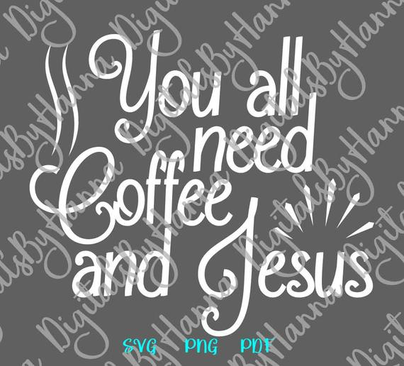 Coffee SVG Files for Cricut You All Need Coffee and Jesus Funny Quote Sign Cut Print Sublimation