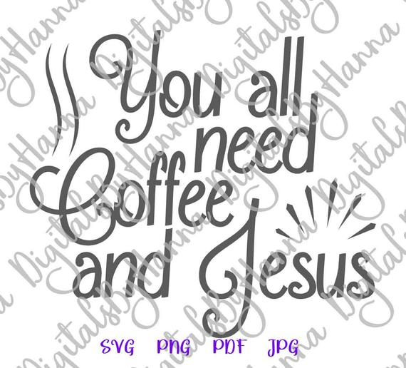 Coffee SVG Saying You All Need Coffee and Jesus Funny Quote Word laser Cut