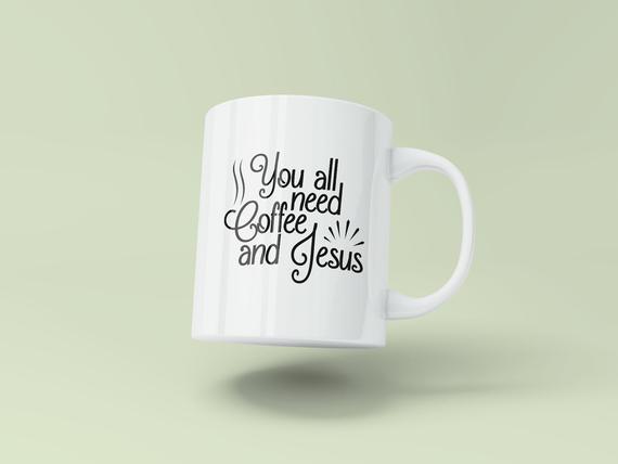 Coffee SVG You All Need Coffee and Jesus Cup Mug Tumbler Yeti Word Cut Print