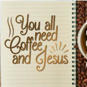 Coffee SVG You All Need Coffee and Jesus Cup Mug Tumbler Yeti tShirt Cut Print