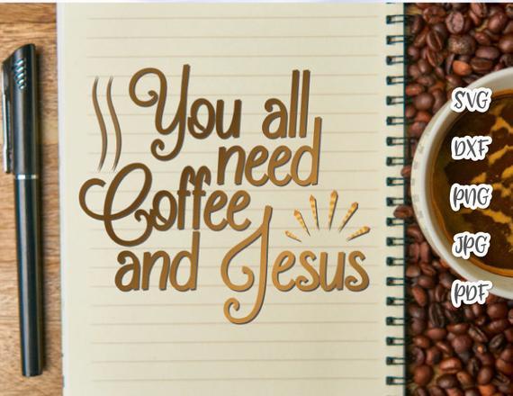 Coffee SVG You All Need Coffee and Jesus Cup Mug Tumbler Yeti tShirt Cut Print