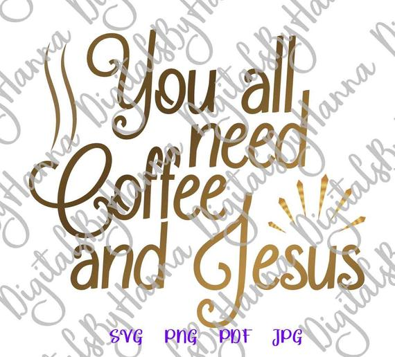 Coffee SVG You All Need Coffee and Jesus Quote Sign Word Cut Print Sublimation