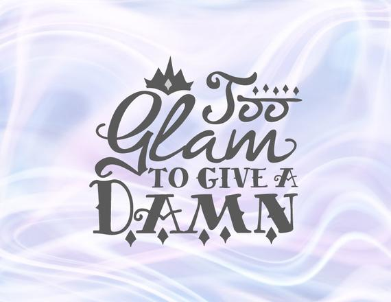 Girl Quote SVG File for Cricut Saying Too Glam to Give Damn Funny Quote Sarcastic Clipart