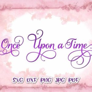 Girl Quote SVG Once Upon a Time Fairy Tale Quote SVG Princess tShirt Sign Cut Print