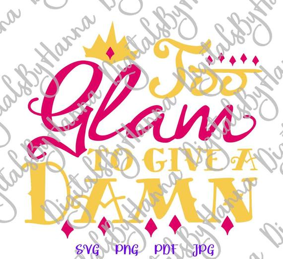Girl Quote SVG Too Glam to Give Damn Funny Sarcastic Sign Print Clipart