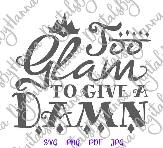 Girl Quote SVG Too Glam to Give Damn Funny Sarcastic t-Shirt Word Lettering Print