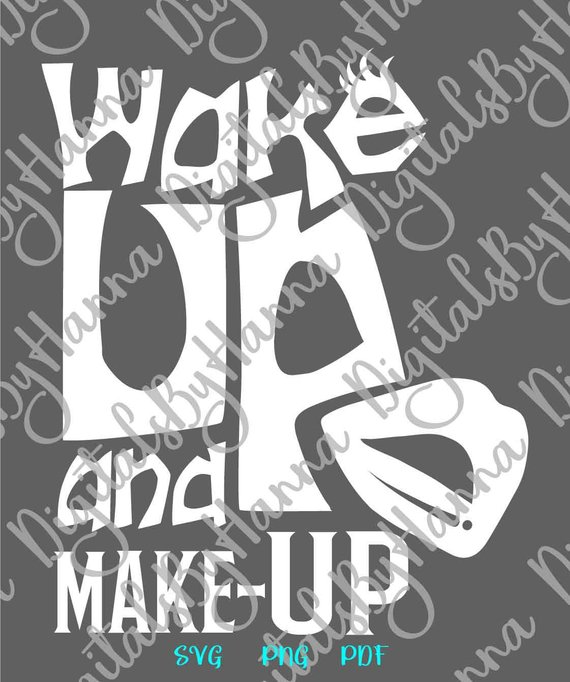 Girl Quote SVG Wake Up and Make Up Funny Quote Makeup tShirt Word Cut Print