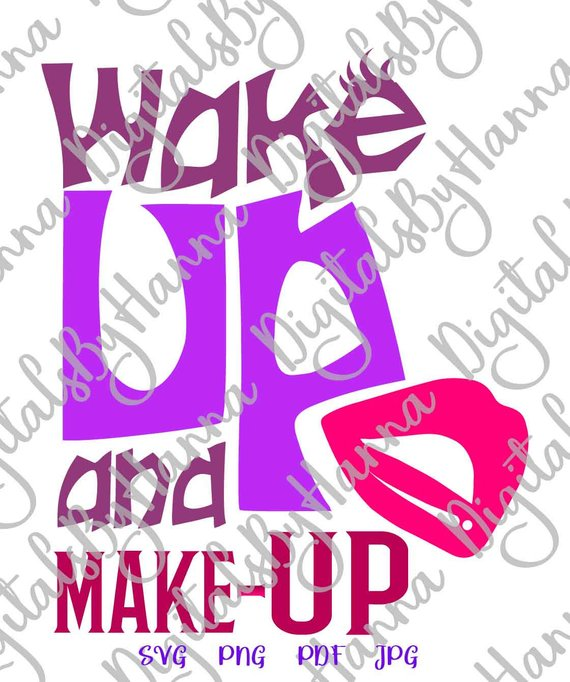 Girl Quote Saying Wake Up and Make Up SVG Funny Makeup tShirt Lettering Print