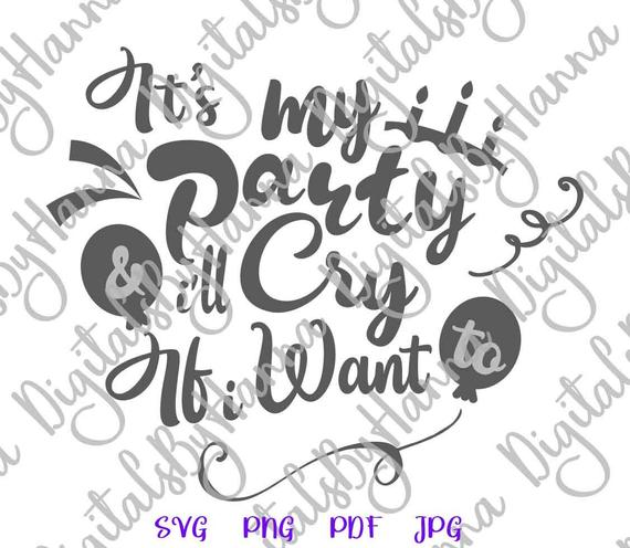 Happy Birthday SVG Its My Party and I'll Cry if I Want Funny Sign tShirt Print