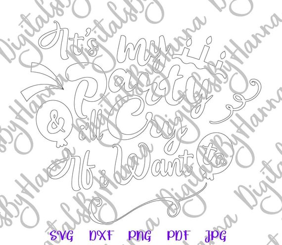 Happy Birthday SVG Its My Party and I'll Cry if I Want Funny Silhouette Laser cut