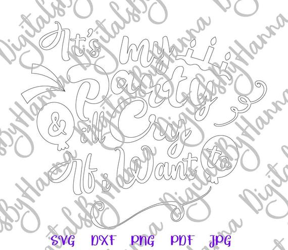 Happy Birthday SVG Its My Party and I'll Cry if I Want Print Silhouette cut