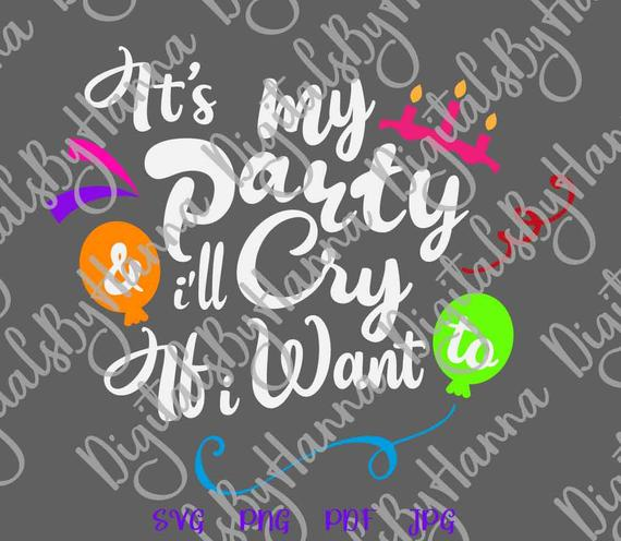 Happy Birthday SVG Saying Its My Party and I'll Cry if I Want Funny Quote Word tShirt Print