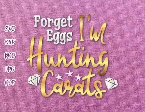 Happy Easter SVG File for Cricut Saying Forget Egg I'm Hunt Carat Clipart t-Shirt Print